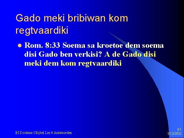 Gado meki bribiwan kom regtvaardiki l Rom. 8: 33 Soema sa kroetoe dem soema