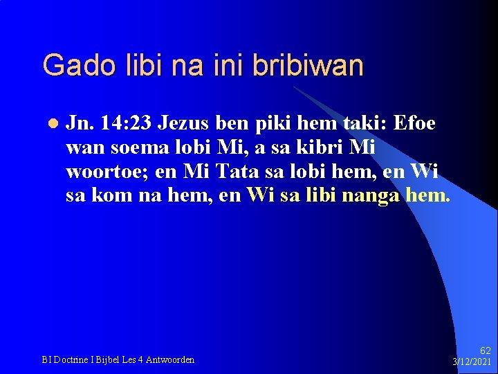 Gado libi na ini bribiwan l Jn. 14: 23 Jezus ben piki hem taki: