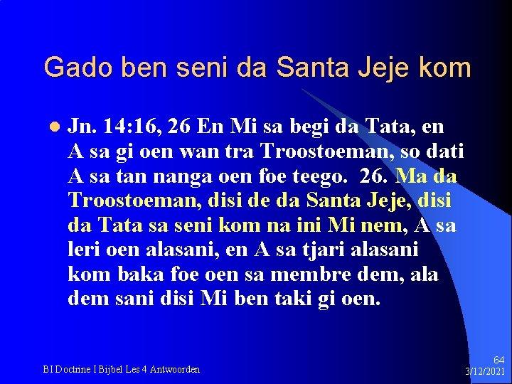 Gado ben seni da Santa Jeje kom l Jn. 14: 16, 26 En Mi