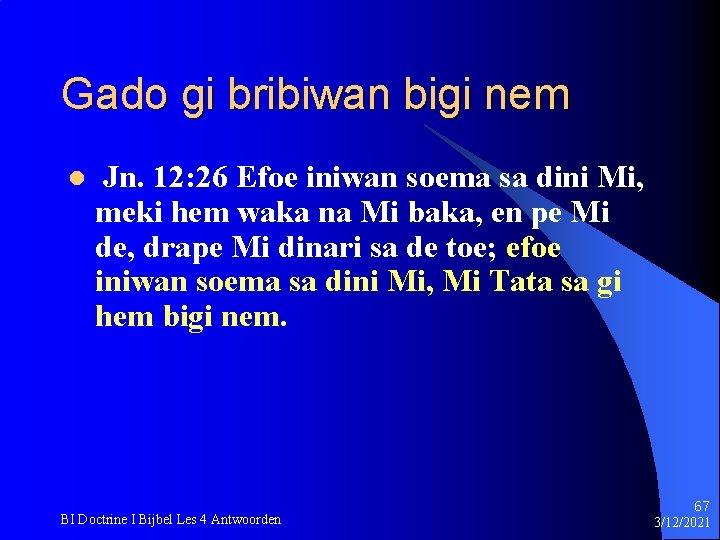 Gado gi bribiwan bigi nem l Jn. 12: 26 Efoe iniwan soema sa dini