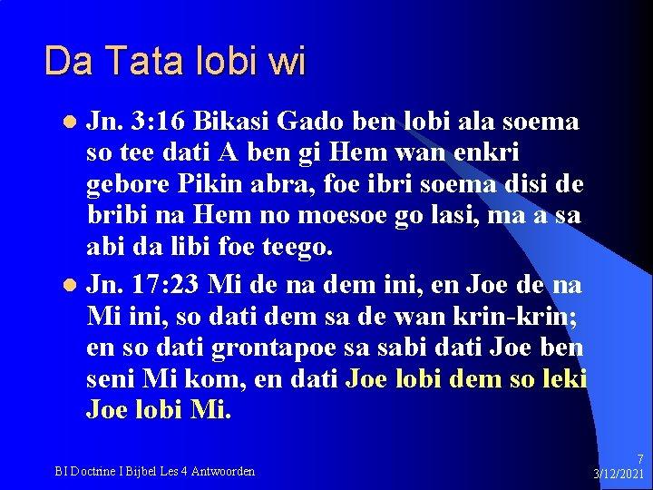 Da Tata lobi wi Jn. 3: 16 Bikasi Gado ben lobi ala soema so