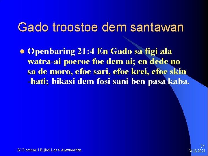 Gado troostoe dem santawan l Openbaring 21: 4 En Gado sa figi ala watra-ai