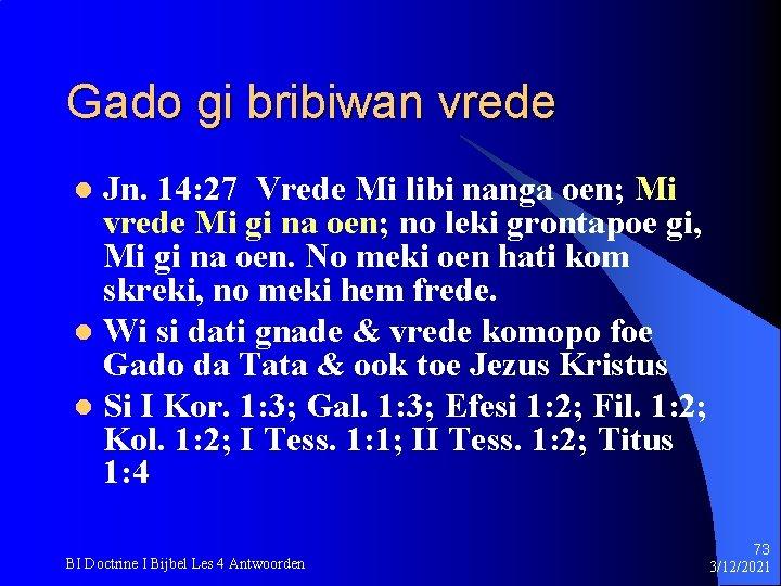 Gado gi bribiwan vrede Jn. 14: 27 Vrede Mi libi nanga oen; Mi vrede