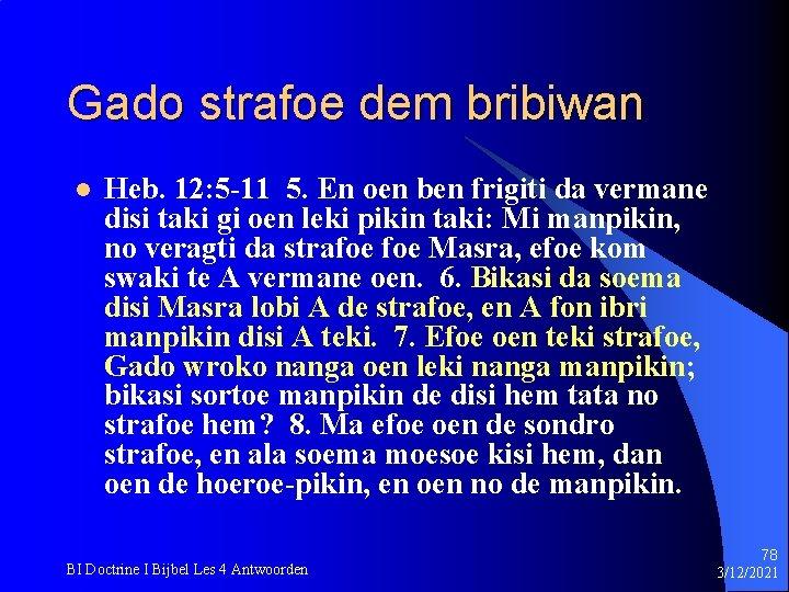 Gado strafoe dem bribiwan l Heb. 12: 5 -11 5. En oen ben frigiti