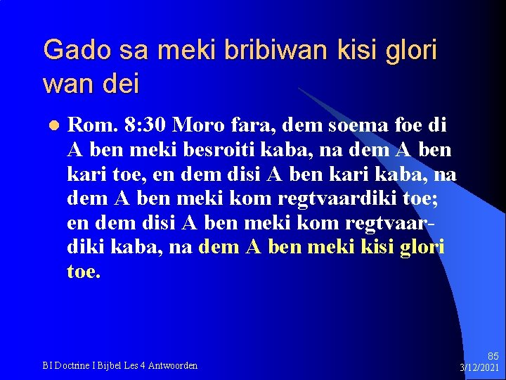 Gado sa meki bribiwan kisi glori wan dei l Rom. 8: 30 Moro fara,