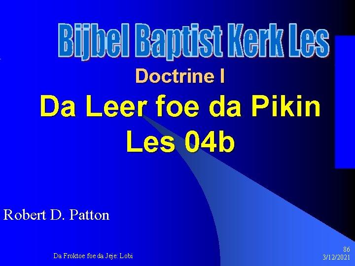 Doctrine I Da Leer foe da Pikin Les 04 b Robert D. Patton Da