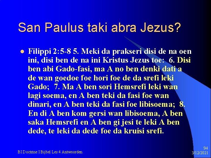 San Paulus taki abra Jezus? l Filippi 2: 5 -8 5. Meki da prakseri