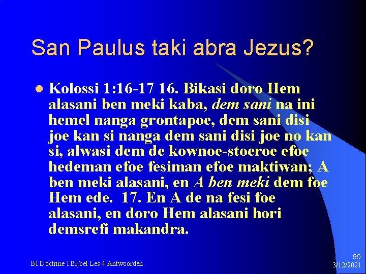 San Paulus taki abra Jezus? l Kolossi 1: 16 -17 16. Bikasi doro Hem