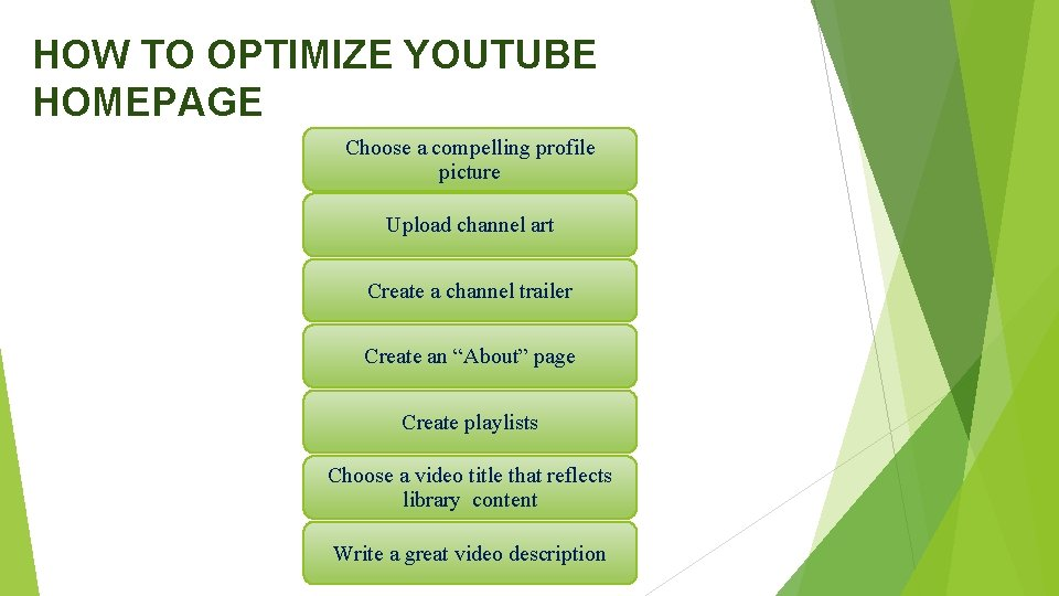 HOW TO OPTIMIZE YOUTUBE HOMEPAGE Choose a compelling profile picture Upload channel art Create