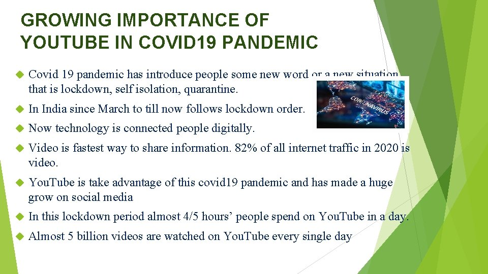 GROWING IMPORTANCE OF YOUTUBE IN COVID 19 PANDEMIC Covid 19 pandemic has introduce people