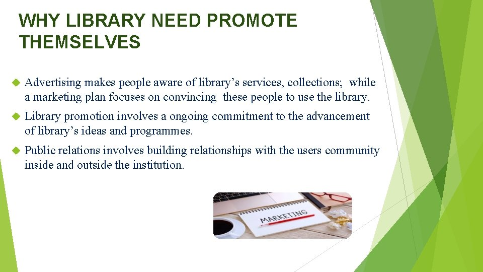 WHY LIBRARY NEED PROMOTE THEMSELVES Advertising makes people aware of library's services, collections; while