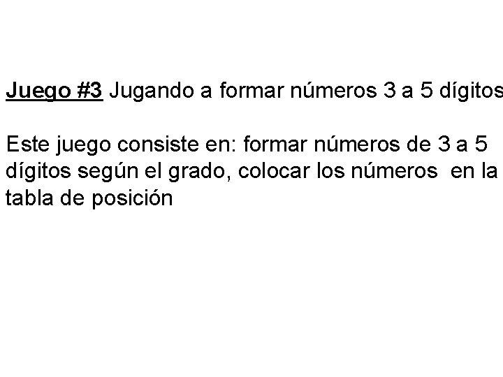 Juego #3 Jugando a formar números 3 a 5 dígitos Este juego consiste en: