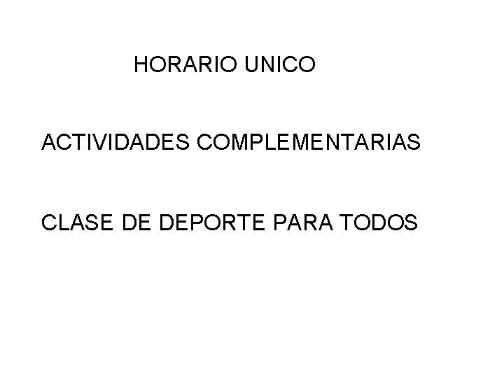 HORARIO UNICO ACTIVIDADES COMPLEMENTARIAS CLASE DE DEPORTE PARA TODOS