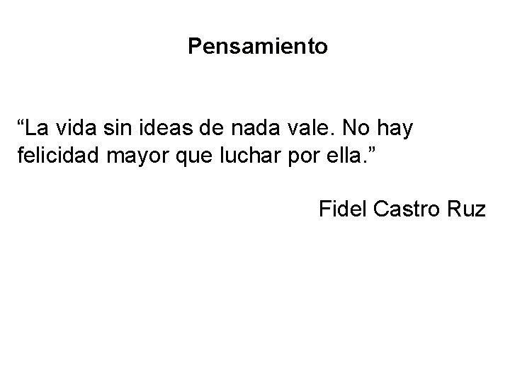 """Pensamiento """"La vida sin ideas de nada vale. No hay felicidad mayor que luchar"""