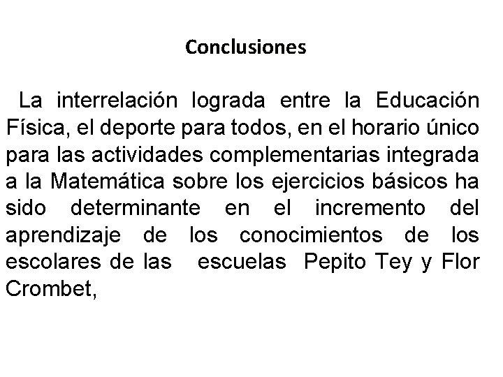 Conclusiones La interrelación lograda entre la Educación Física, el deporte para todos, en el