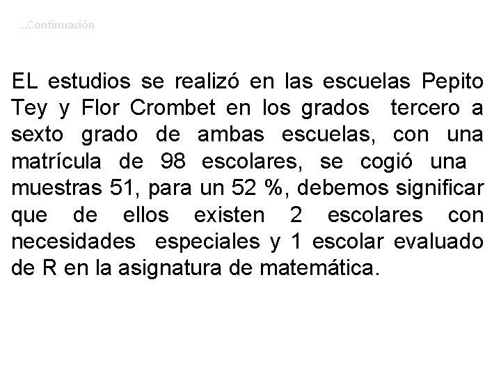 …Continuación EL estudios se realizó en las escuelas Pepito Tey y Flor Crombet en