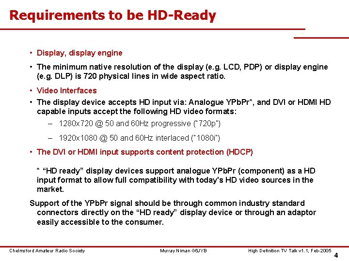 Requirements to be HD-Ready • Display, display engine • The minimum native resolution of