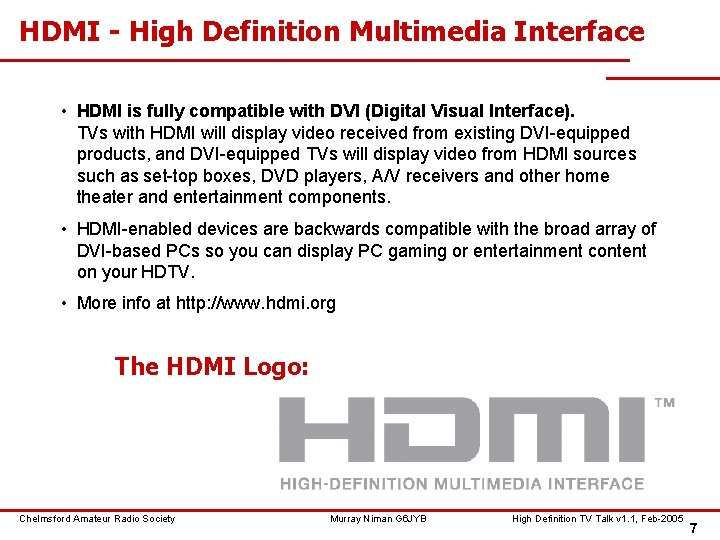 HDMI - High Definition Multimedia Interface • HDMI is fully compatible with DVI (Digital