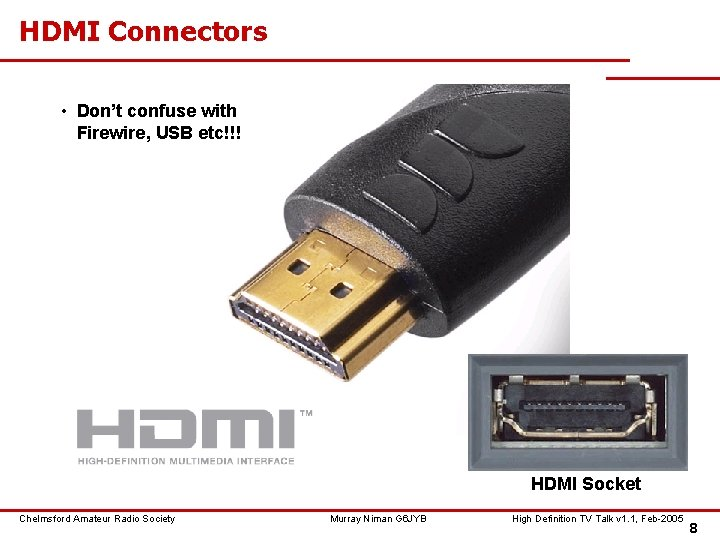 HDMI Connectors • Don't confuse with Firewire, USB etc!!! HDMI Socket Chelmsford Amateur Radio