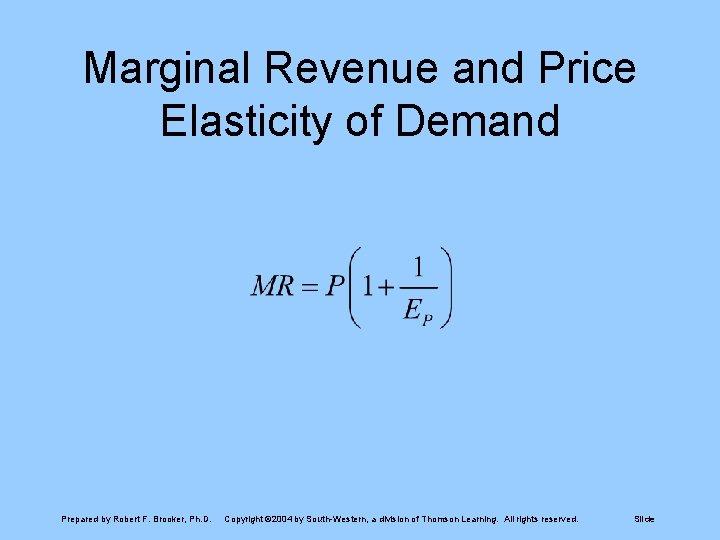 Marginal Revenue and Price Elasticity of Demand Prepared by Robert F. Brooker, Ph. D.