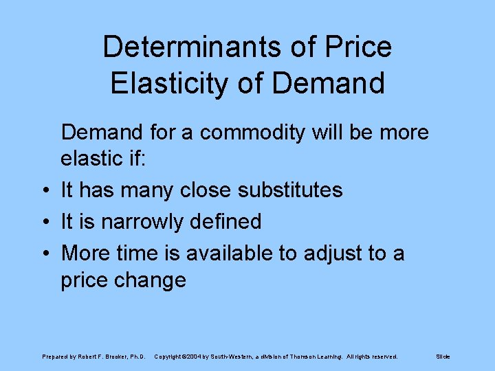 Determinants of Price Elasticity of Demand for a commodity will be more elastic if: