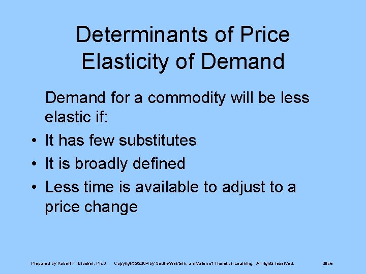 Determinants of Price Elasticity of Demand for a commodity will be less elastic if: