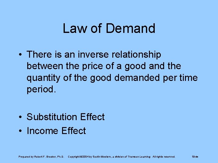 Law of Demand • There is an inverse relationship between the price of a