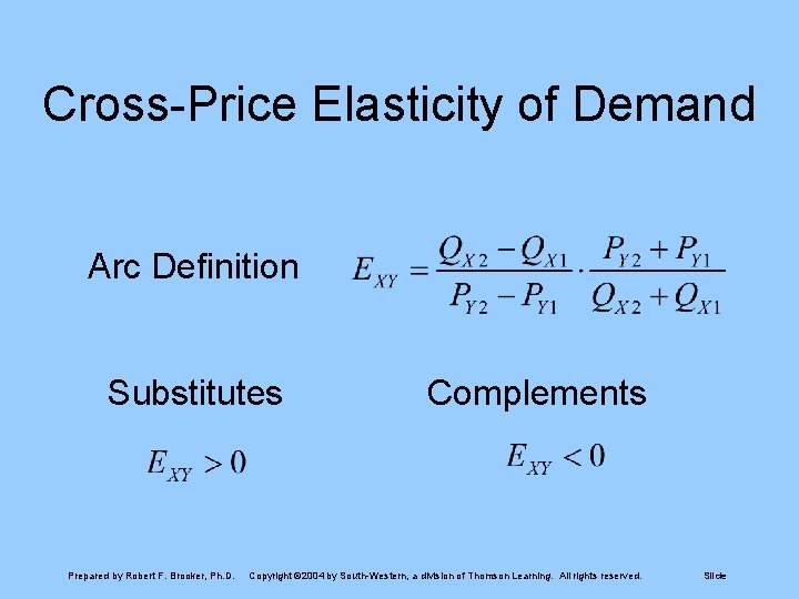 Cross-Price Elasticity of Demand Arc Definition Substitutes Prepared by Robert F. Brooker, Ph. D.