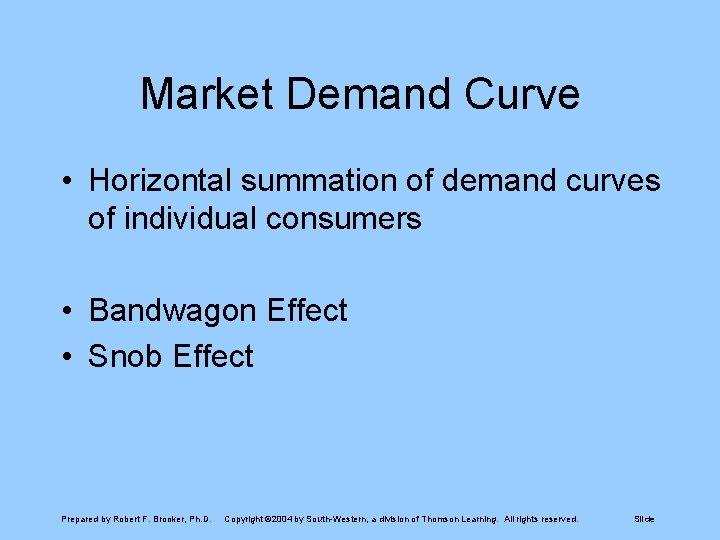 Market Demand Curve • Horizontal summation of demand curves of individual consumers • Bandwagon
