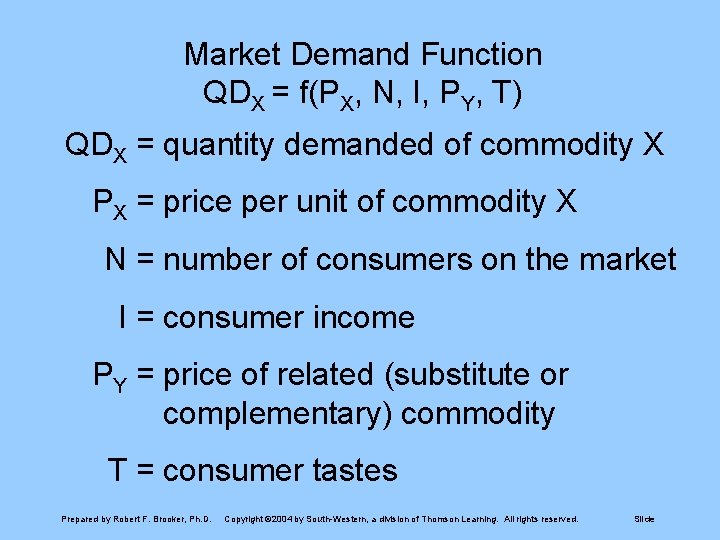 Market Demand Function QDX = f(PX, N, I, PY, T) QDX = quantity demanded
