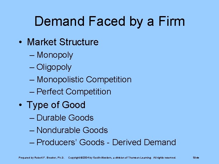 Demand Faced by a Firm • Market Structure – Monopoly – Oligopoly – Monopolistic