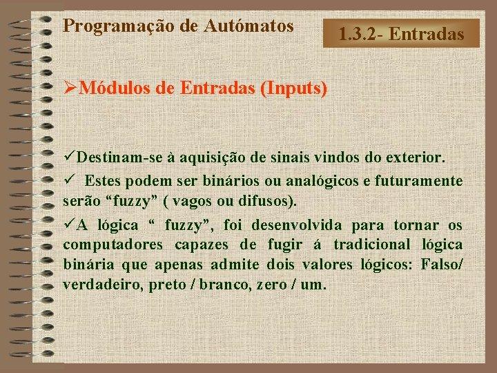 Programação de Autómatos 1. 3. 2 - Entradas ØMódulos de Entradas (Inputs) üDestinam-se à