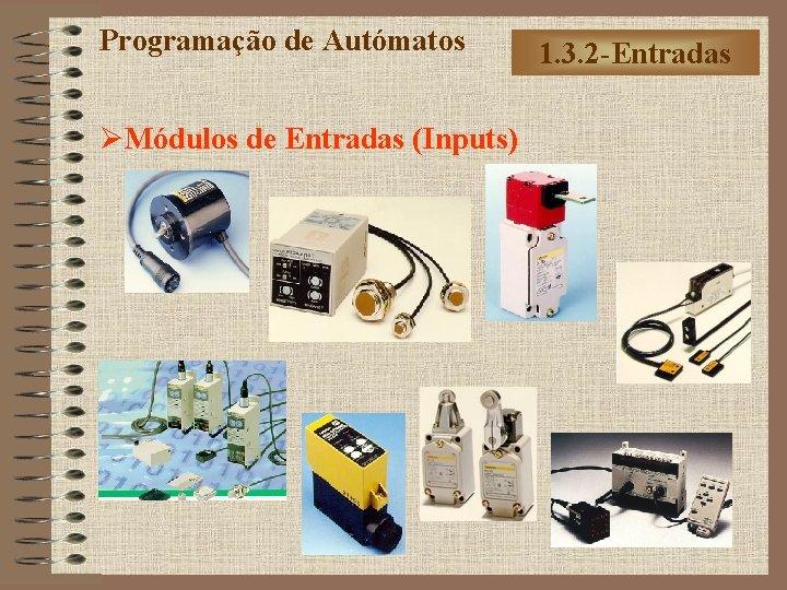 Programação de Autómatos ØMódulos de Entradas (Inputs) 1. 3. 2 -Entradas