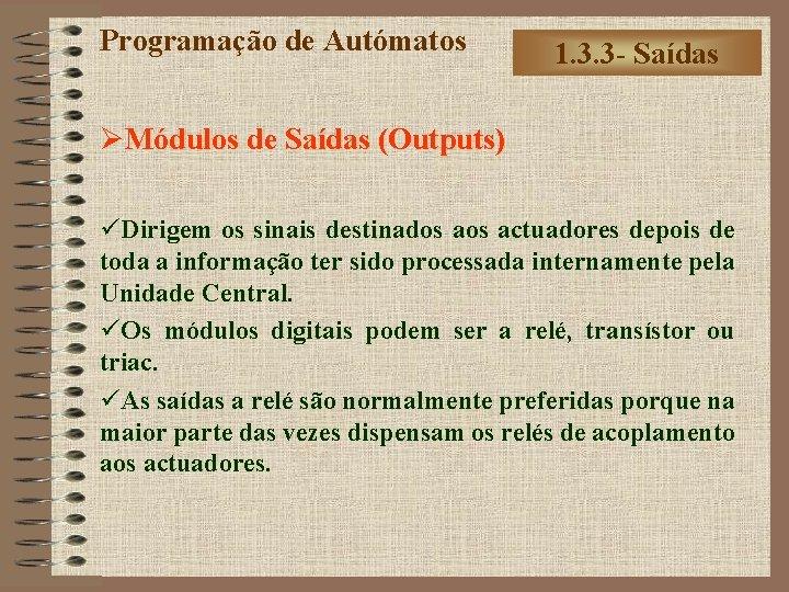 Programação de Autómatos 1. 3. 3 - Saídas ØMódulos de Saídas (Outputs) üDirigem os