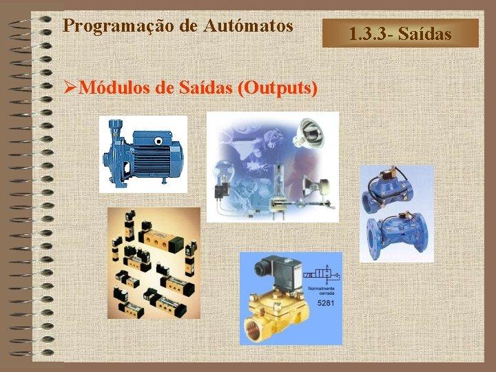Programação de Autómatos ØMódulos de Saídas (Outputs) 1. 3. 3 - Saídas
