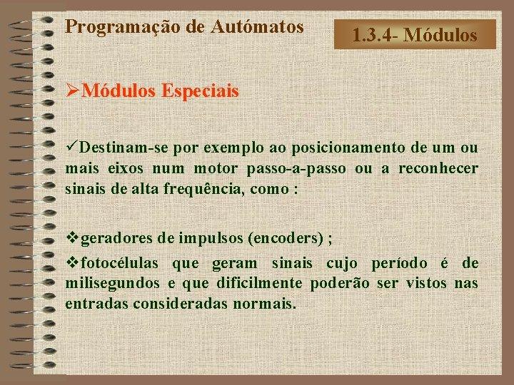 Programação de Autómatos 1. 3. 4 - Módulos ØMódulos Especiais üDestinam-se por exemplo ao