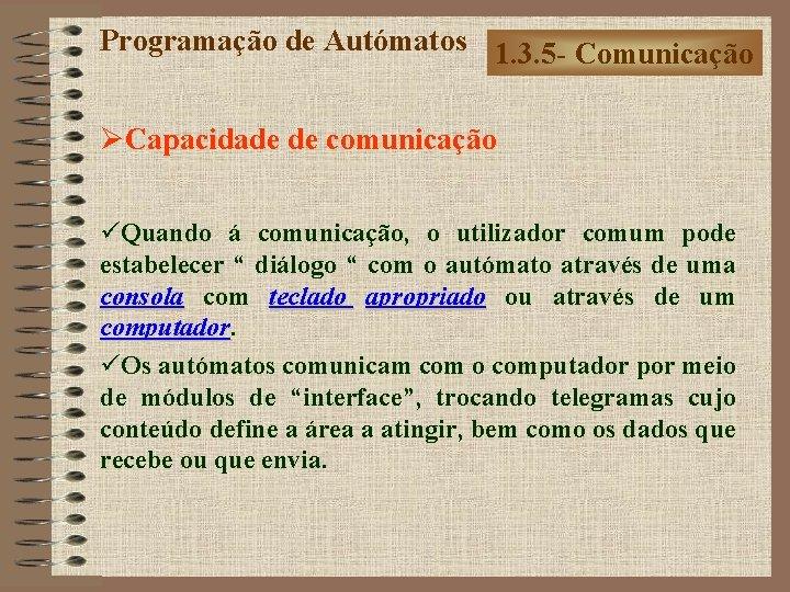 Programação de Autómatos 1. 3. 5 - Comunicação ØCapacidade de comunicação üQuando á comunicação,