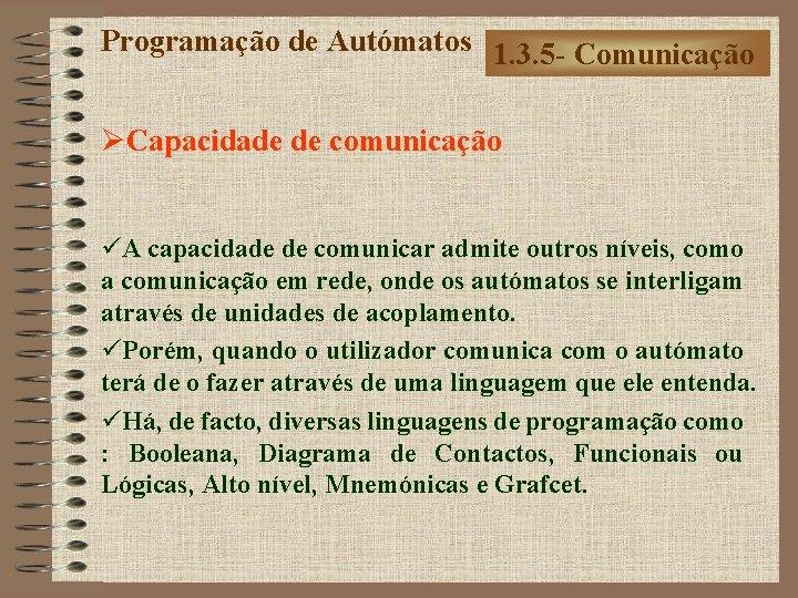 Programação de Autómatos 1. 3. 5 - Comunicação ØCapacidade de comunicação üA capacidade de