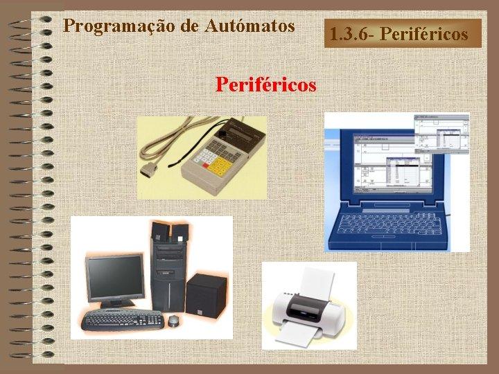 Programação de Autómatos Periféricos 1. 3. 6 - Periféricos