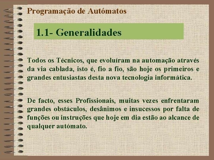 Programação de Autómatos 1. 1 - Generalidades Todos os Técnicos, que evoluíram na automação