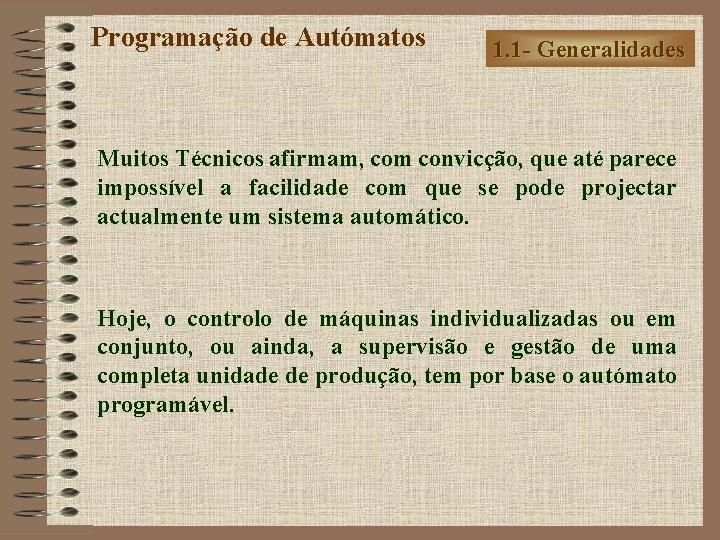 Programação de Autómatos 1. 1 - Generalidades Muitos Técnicos afirmam, com convicção, que até