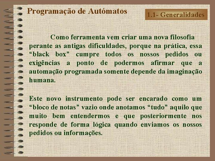 Programação de Autómatos 1. 1 - Generalidades Como ferramenta vem criar uma nova filosofia
