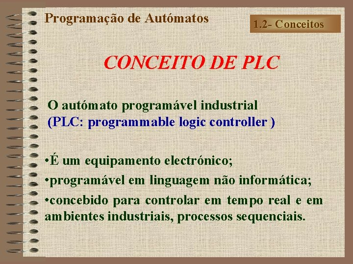 Programação de Autómatos 1. 2 - Conceitos CONCEITO DE PLC O autómato programável industrial