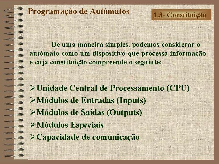 Programação de Autómatos 1. 3 - Constituição De uma maneira simples, podemos considerar o