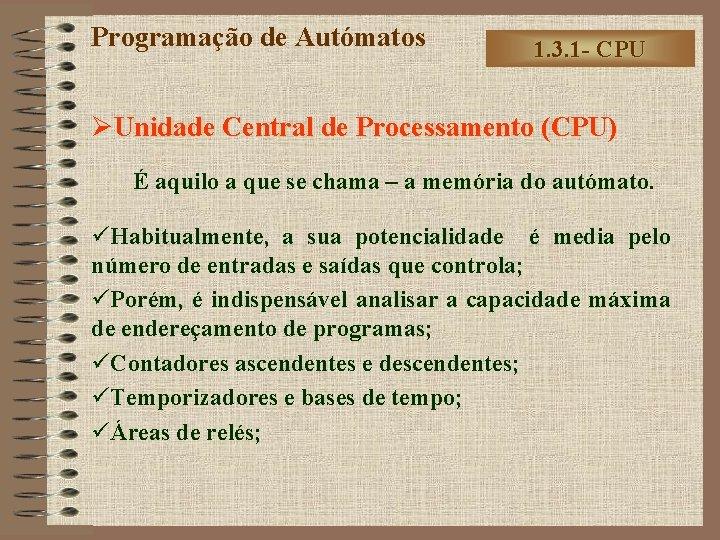 Programação de Autómatos 1. 3. 1 - CPU ØUnidade Central de Processamento (CPU) É