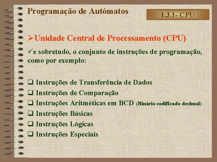 Programação de Autómatos 1. 3. 1 - CPU ØUnidade Central de Processamento (CPU) üe