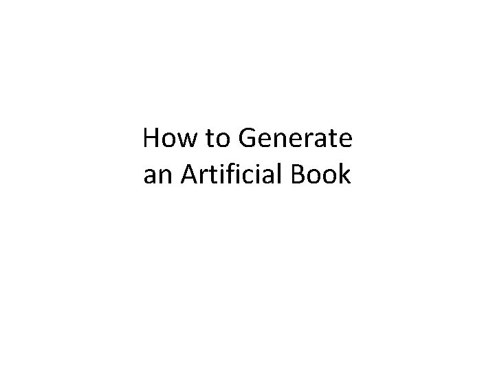 How to Generate an Artificial Book