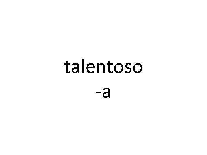 talentoso -a