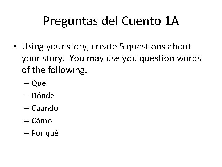 Preguntas del Cuento 1 A • Using your story, create 5 questions about your
