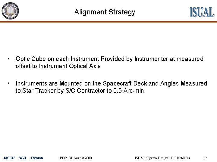 Alignment Strategy • Optic Cube on each Instrument Provided by Instrumenter at measured offset